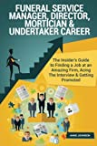 Funeral Service Manager, Director, Mortician & Undertaker Career (Special Editio: The Insider's Guide to Finding a Job at an Amazing Firm, Acing The Interview & Getting Promoted
