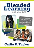 Blended Learning in Grades 4-12: Leveraging the