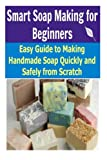 img - for Smart Soap Making for Beginners: Easy Guide to Making Handmade Soap Quickly and Safely From Scratch book / textbook / text book