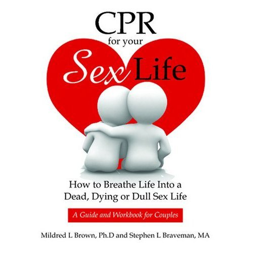 CPR For Your Sex Life: How to Breathe Life Into a Dead, Dying or Dull Sex Life
