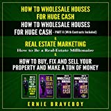 How to Wholesale Houses for Huge Cash. How to Wholesale Houses for Huge Cash Part II (with Contracts Included). Real Estate Marketing (How to Be a Real Estate Millionaire) and How to Buy, Fix, and Sell Your Property and Make a Ton of Money.
