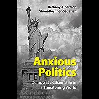 Anxious Politics: Democratic Citizenship in a Threatening World (English Edition)