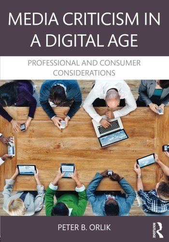 Media Criticism in a Digital Age: Professional And Consumer Considerations by Routledge