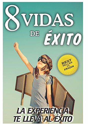 8 VIDAS DE ÉXITO: La experiencia te lleva al éxito (Spanish Edition)