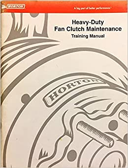 heavy duty fan clutch maintenance training manual horton com books