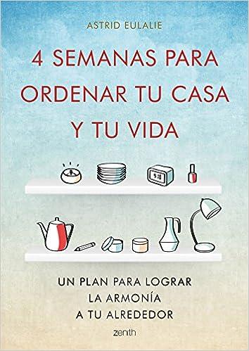 4 semanas para ordenar tu casa y tu vida: Un plan para lograr la armonía a tu alrededor Autoayuda y superación: Amazon.es: Astrid Eulalie, ...