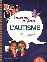Laisse-moi t'expliquer...L'autisme par Stéphanie Deslauriers