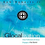 Glocalization: How Followers of Jesus Engage a Flat World | Bob Roberts Jr.