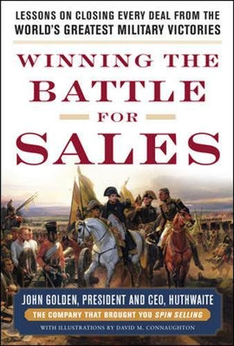 "FROM THE CREATORS OF SPIN SELLING―TRIED-AND-TRUE STRATEGIES TO ARM YOU IN THE WAR FOR SALES SUPREMACY  ""I distinctly remember my first VP talking about 'campaigns' and 'targets.' Indeed, successful salespeople have made learning from military tactics..."