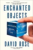 Enchanted Objects: Innovation, Design, and the Future of Technology by David Rose (2015-04-28)