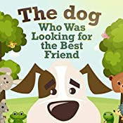 The Dog Who Was Looking for the Best Friend: Kind and easy story with colorful illustrations