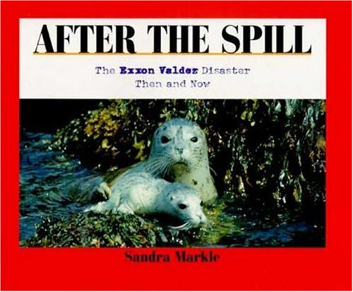After the Spill: The Exxon Valdez Disaster, Then and Now