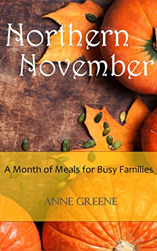 Northern November: A Month of Delicious Meals for Busy Families by [Greene, Anne]