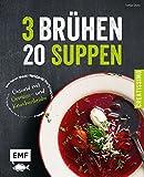 3 Brühen - 20 Suppen: Gesund mit Gemüse-und Knochenbrühe (Creatissimo)