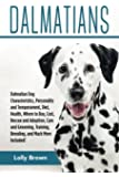 Dalmatians: Dalmatian Dog Characteristics, Personality and Temperament, Diet, Health, Where to Buy, Cost, Rescue and Adoption, Care and Grooming, Training, Breeding, and Much More Included!