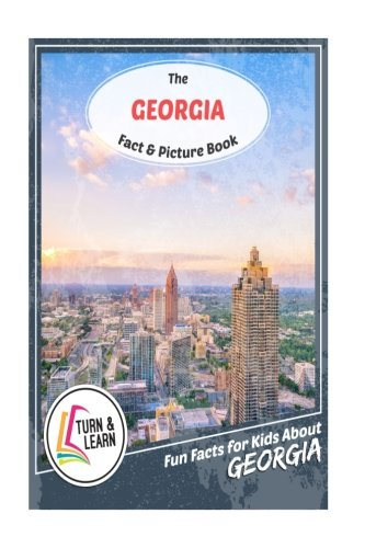 The Georgia Fact and Picture Book: Fun Facts for Kids About Georgia (Turn and Learn)