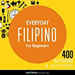 Everyday Filipino for Beginners - 400 Actions & Activities: Beginner Filipino |  Innovative Language Learning LLC