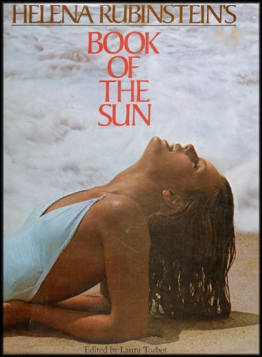 Helena Rubinstein's Book of the Sun: Entire Story on Tanning, Makeup, Hair Care, Fashion, Body Care, Medical News, Diet and Exercise ()