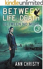 Between Life and Death: Between No More