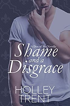 Shame and a Disgrace (Den of Sin Book 5) by [Trent, Holley]