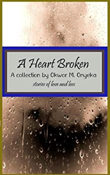 A Heart Broken by [Onyeka, Okwor]