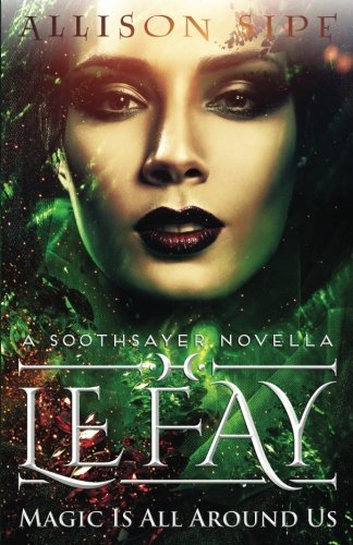Download Le Fay: A Soothsayer Novella: Magic Is All Aorund Us (Soothsayer Series) (Volume 4) pdf epub