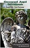 Graveyard Angel Devotionals: Book Five – Your Purpose