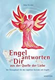 Engel antworten dir: Ein Übungsbuch für den täglichen Kontakt mit Engeln