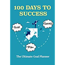 100 DAYS TO SUCCESS - The Ultimate Goal Planner: (Goals setting & planning for success)
