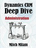 Dynamics CRM Deep Dive: Administration