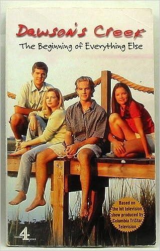 Book Dawson's Creek: The Beginning of Everything Else v.1: The Beginning of Everything Else Vol 1 by Jennifer Baker (12-Mar-1999)