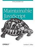 Maintainable JavaScript by Zakas, Nicholas C. (5/31/2012)