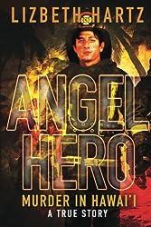Angel Hero: Murder in Hawai'i, A True Story