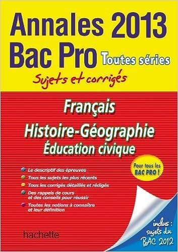 Annales 2013 Bac Pro Français Histoire Géo Education Civique: 9782011816863: Amazon.com: Books
