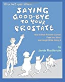 What to Expect When... Saying Good-Bye to Your Prostate, Jamie MacKenzie, 1493780514