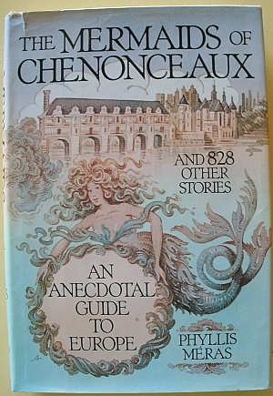 The Mermaids of Chenonceaux and 828 Other Stories: An Anecdotal Guide to Europe (Mermaid Signed)