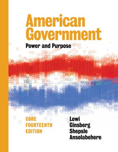 393283763 - American Government: Power and Purpose (Fourteenth Core Edition)