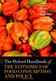 The Oxford Handbook of the Economics of Food Consumption and Policy (Oxford Handbooks in Economics), Jayson L. Lusk, Juttta Roosen, Jason Shogren, 0199681325