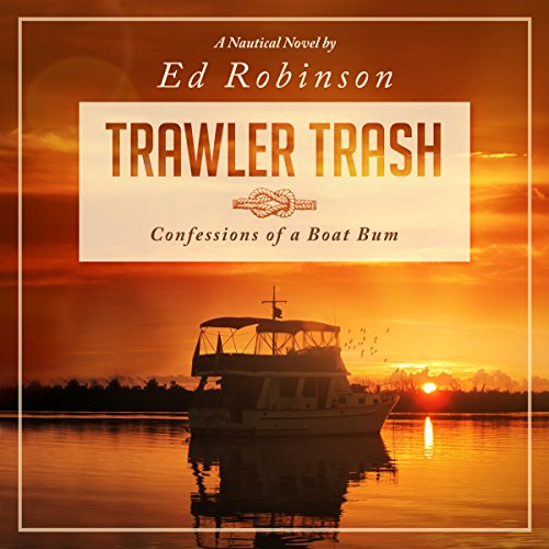 Trawler Trash: Confessions of a Boat Bum (Volume 1)