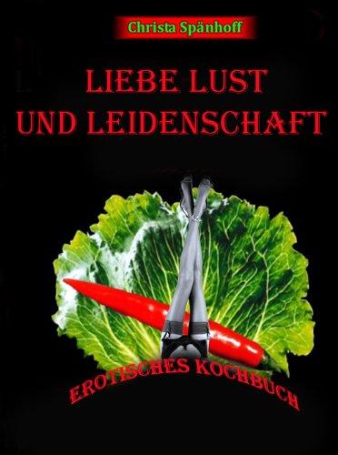 Liebe Lust und Leidenschaft (German Edition) (Rezept Leidenschaft)