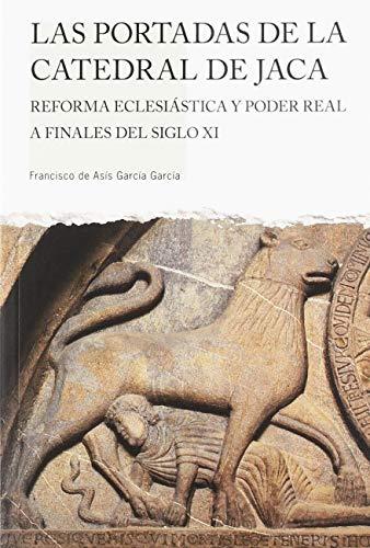 LAS PORTADAS DE LA CATEDRAL DE JACA (Perfil. Guías de Patrimonio Cultural Altoaragonés) por García García, Francisco de Asís