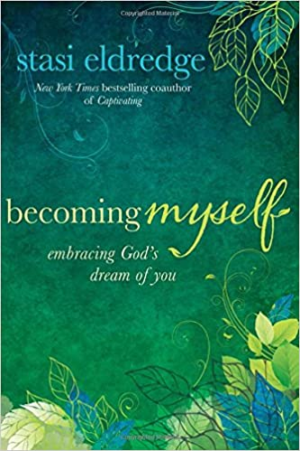 Becoming Myself: Embracing God's Dream of You by Staci Eldredge
