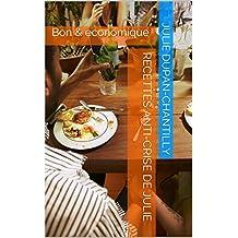 Recettes anti-crise de Julie: Bon &économique (Tout ce que vous devez savoir pour préparer de bonnes recettes de cuisine créole, française, antillaise, thaïlandaise, japonais t. 1) (French Edition)
