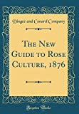 Amazon / Forgotten Books: The New Guide to Rose Culture, 1876 Classic Reprint (Dingee and Conard Company)