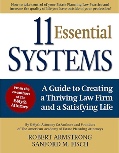 11 Essential Systems: A Guide to Creating a Thriving Law Firm and a Satisfying (Essential Law Life)