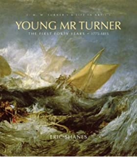 Young Mr Turner The First Forty Years 1775 1815 JMW