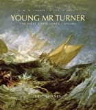 Young Mr. Turner - The First Forty Years, 1775-1815 (J.M.W. Turner: A Life in Art)