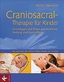 Craniosacral-Therapie für Kinder: Grundlagen und Praxis ganzheitlicher Heilung und Gesundheit - Vor und nach der Geburt, Babys, Kinder bis 12 Jahre