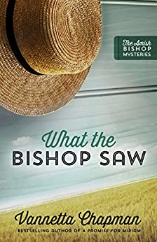 What the Bishop Saw (The Amish Bishop Mysteries Book 1) by [Chapman, Vannetta]