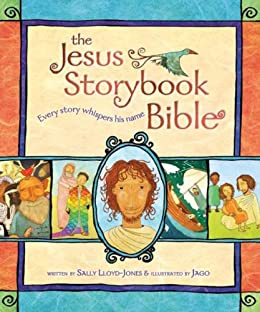 The Jesus Storybook Bible: Every Story Whispers His Name by [Lloyd-Jones, Sally]